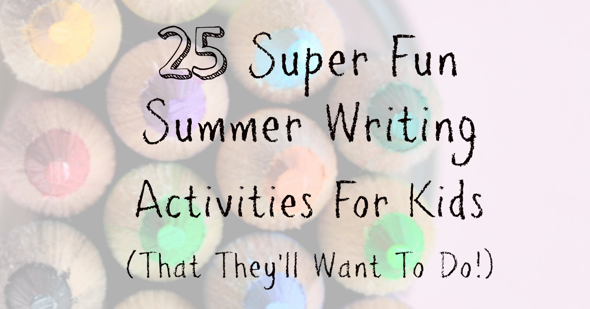 25 Fun Summer Writing Activities For Kids - Making Time For Mommy